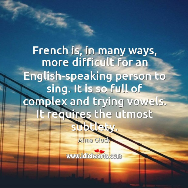 Image, French is, in many ways, more difficult for an english-speaking person to sing.