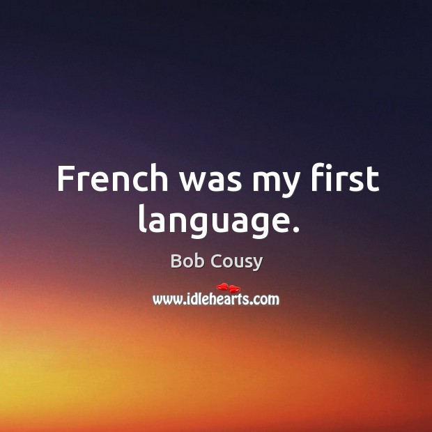 French was my first language. Image