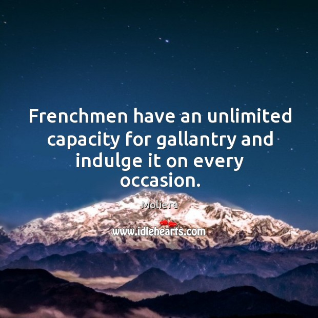 Frenchmen have an unlimited capacity for gallantry and indulge it on every occasion. Image