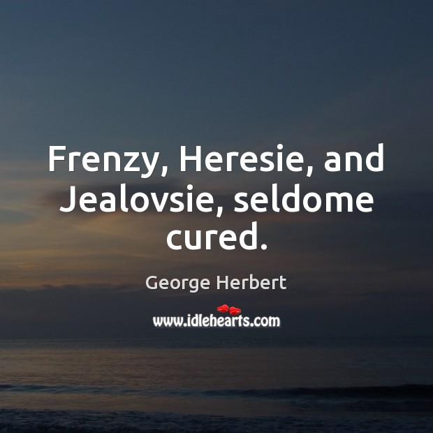 Frenzy, Heresie, and Jealovsie, seldome cured. Image