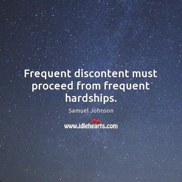 Image, Frequent discontent must proceed from frequent hardships.