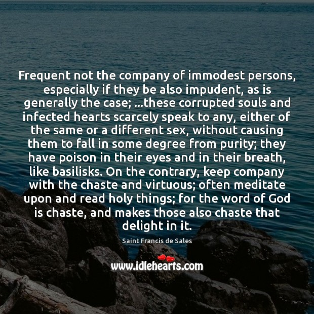 Frequent not the company of immodest persons, especially if they be also Saint Francis de Sales Picture Quote