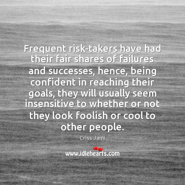 Frequent risk-takers have had their fair shares of failures and successes, hence, Image