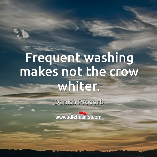 Image, Frequent washing makes not the crow whiter.