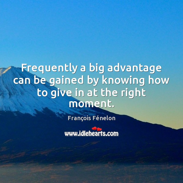 Frequently a big advantage can be gained by knowing how to give in at the right moment. Image