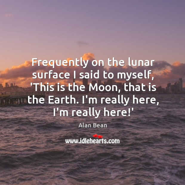 Image about Frequently on the lunar surface I said to myself, 'This is the