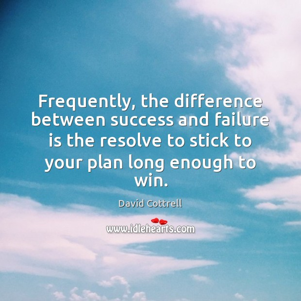 Frequently, the difference between success and failure is the resolve to stick David Cottrell Picture Quote