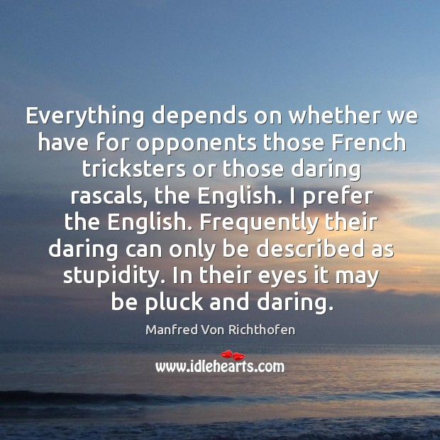 Frequently their daring can only be described as stupidity. In their eyes it may be pluck and daring. Image