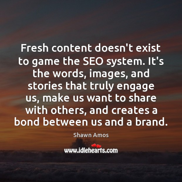Fresh content doesn't exist to game the SEO system. It's the words, Image