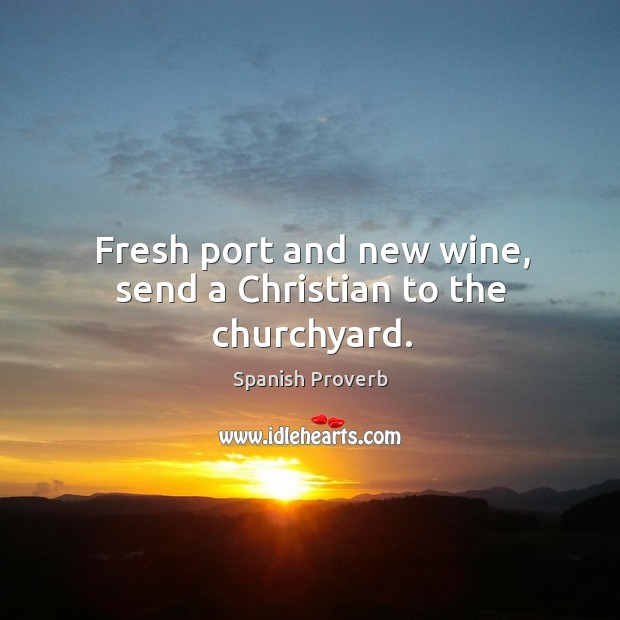 Image, Fresh port and new wine, send a christian to the churchyard.