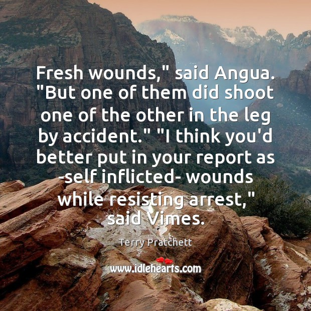 """Fresh wounds,"""" said Angua. """"But one of them did shoot one of Terry Pratchett Picture Quote"""
