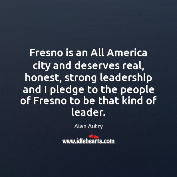 Image, Fresno is an All America city and deserves real, honest, strong leadership