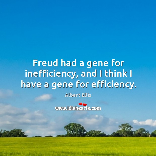 Freud had a gene for inefficiency, and I think I have a gene for efficiency. Image