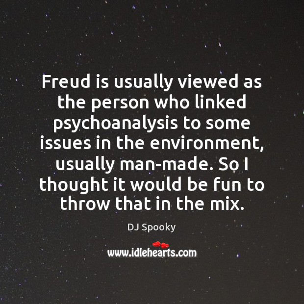 Freud is usually viewed as the person who linked psychoanalysis to some DJ Spooky Picture Quote