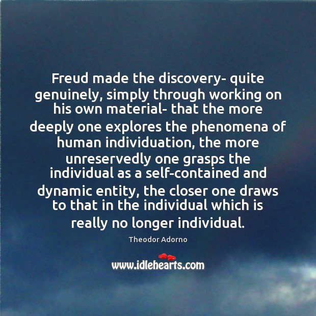 Freud made the discovery- quite genuinely, simply through working on his own Image