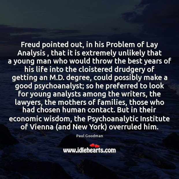 Freud pointed out, in his Problem of Lay Analysis , that it is Paul Goodman Picture Quote