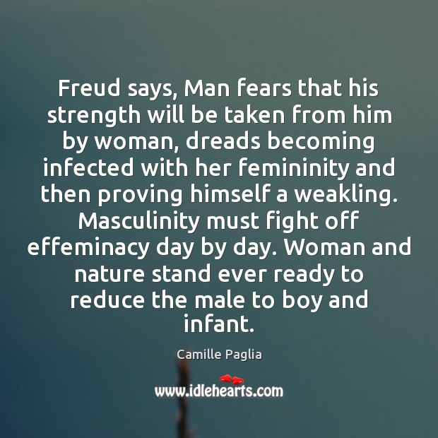 Image, Freud says, Man fears that his strength will be taken from him