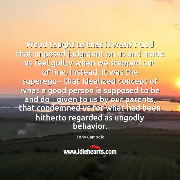 Freud taught us that it wasn't God that imposed judgment on us Image