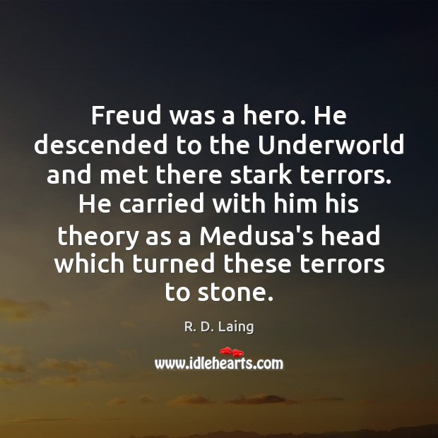 Freud was a hero. He descended to the Underworld and met there Image