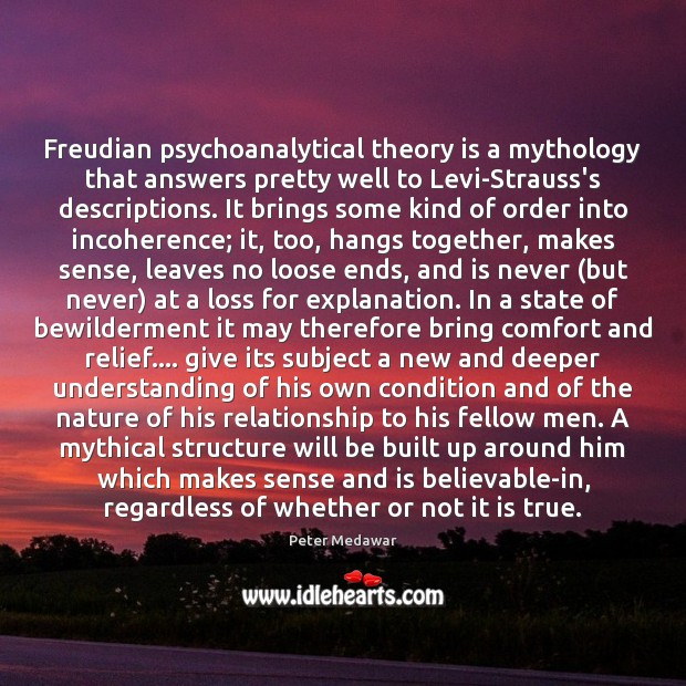 Image, Freudian psychoanalytical theory is a mythology that answers pretty well to Levi-Strauss's