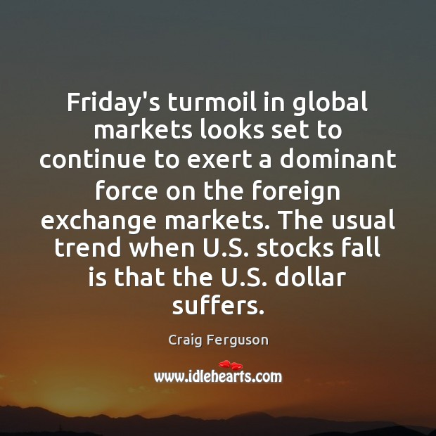 Friday's turmoil in global markets looks set to continue to exert a Image