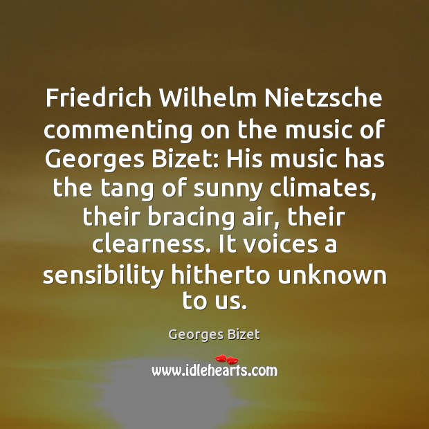 Friedrich Wilhelm Nietzsche commenting on the music of Georges Bizet: His music Image
