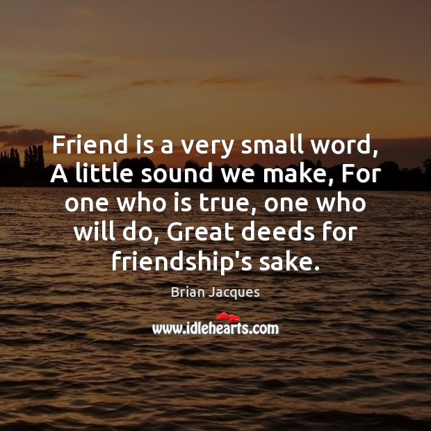 Friend is a very small word, A little sound we make, For Brian Jacques Picture Quote
