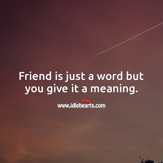 Friend is just a word but you give it a meaning. Birthday Messages for Friend Image