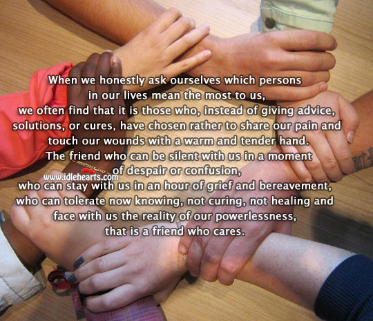 A Friend Is One Who Cares., Ask, Face, Find, Friend, Healing, Moment, Pain, Reality, Silent, Touch
