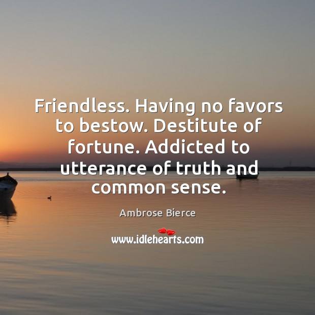 Image, Friendless. Having no favors to bestow. Destitute of fortune.