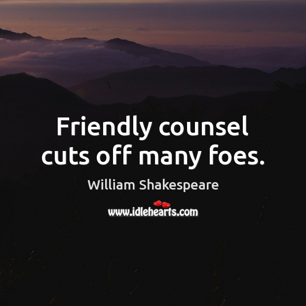 Image, Friendly counsel cuts off many foes.