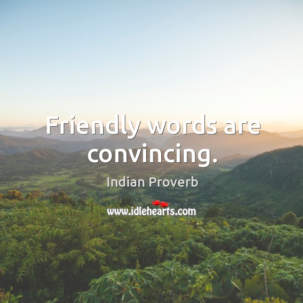Friendly words are convincing. Image