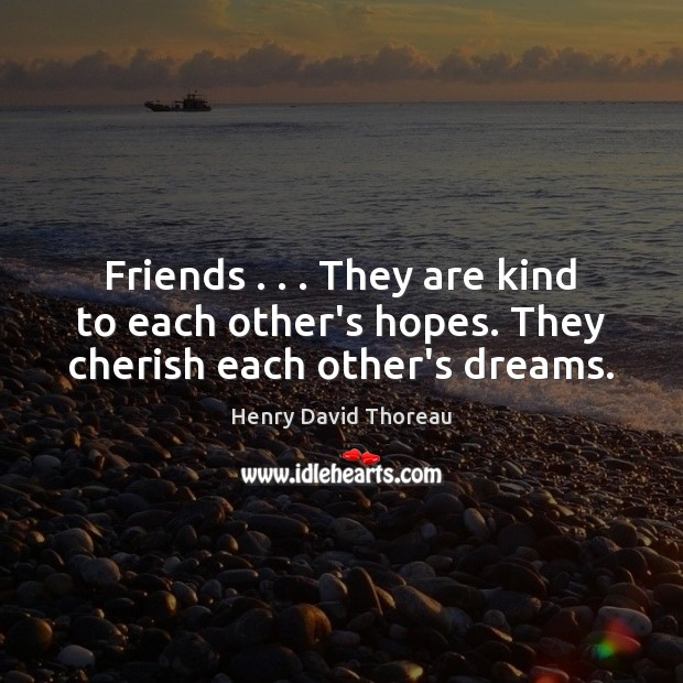 Friends . . . They are kind to each other's hopes. They cherish each other's dreams. Image