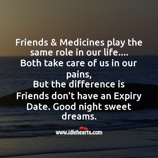 Image, Friends & medicines play the same role in our life.