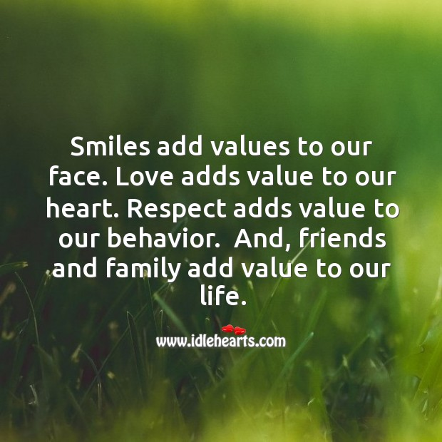 Friends and family add value to our life. Behavior Quotes Image
