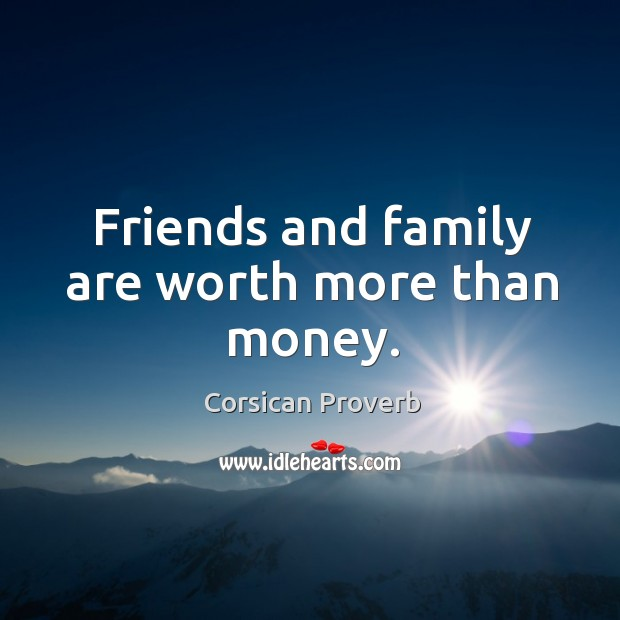 Image, Friends and family are worth more than money.