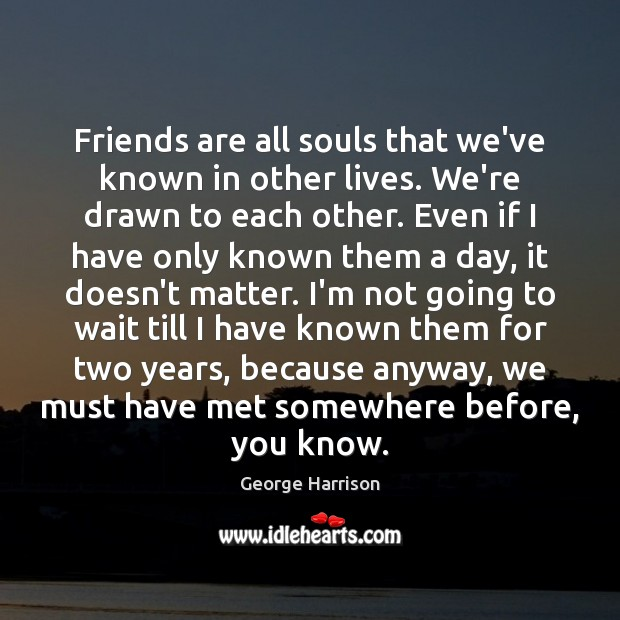 Image about Friends are all souls that we've known in other lives. We're drawn