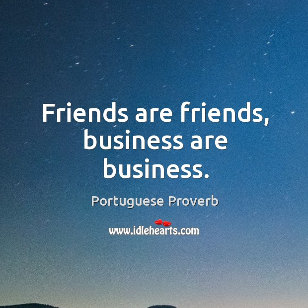 Friends are friends, business are business. Image