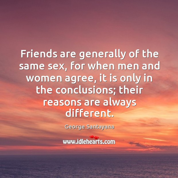 Friends are generally of the same sex, for when men and women agree Image
