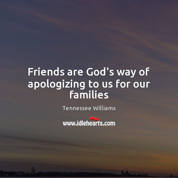 Friends are God's way of apologizing to us for our families Image