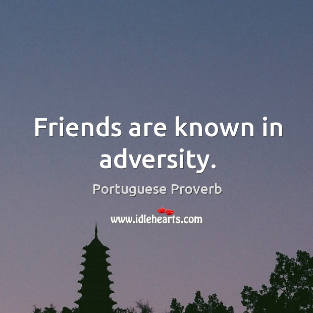 Friends are known in adversity. Image