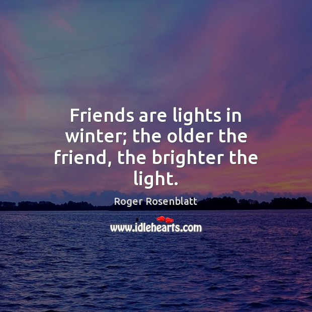 Friends are lights in winter; the older the friend, the brighter the light. Image