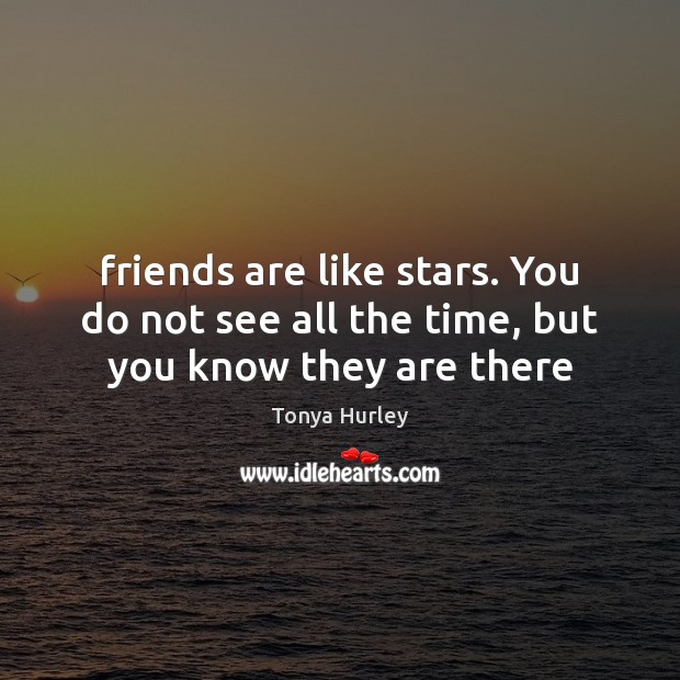 Friends are like stars. You do not see all the time, but you know they are there Image