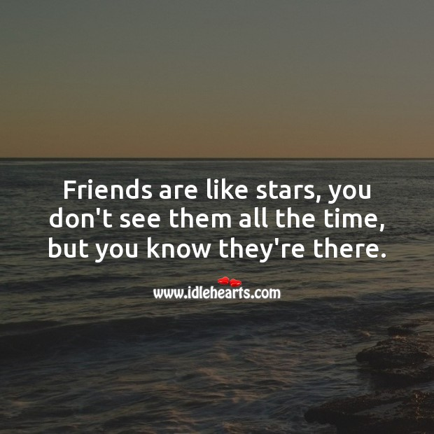 Friends are like stars, you don't see them all the time, but you know they're there. Friendship Messages Image