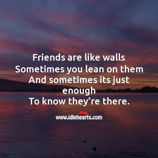 Friends are like walls sometimes you lean on them Image