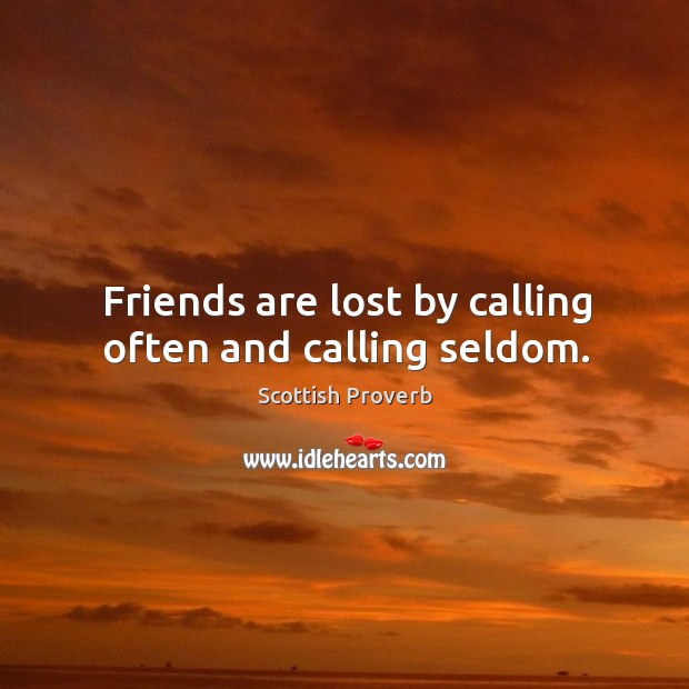 Friends are lost by calling often and calling seldom. Image