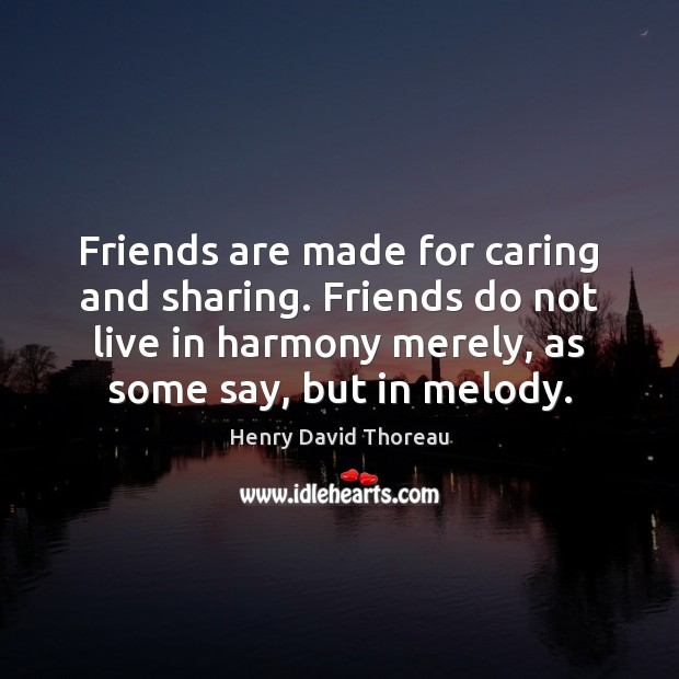 Image, Friends are made for caring and sharing. Friends do not live in
