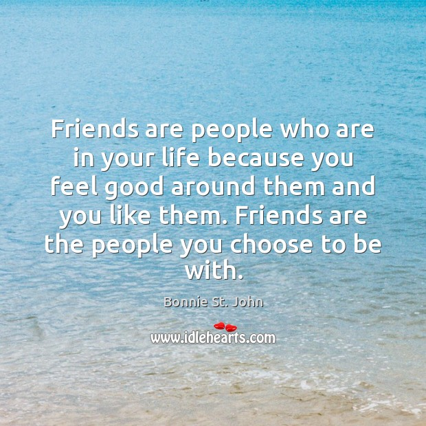 Image, Friends are people who are in your life because you feel good