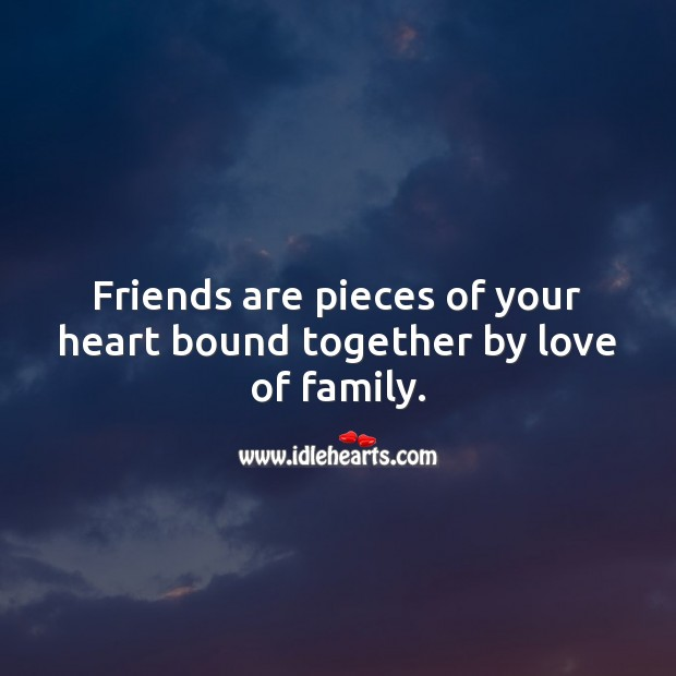 Friends are pieces of your heart bound together by love of family. Heart Quotes Image