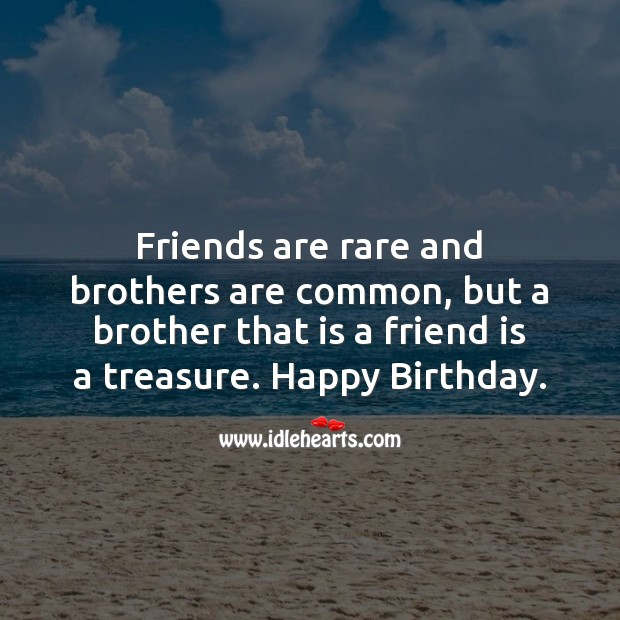 Image, Friends are rare and brothers are common, but a brother that is a friend is a treasure.